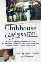 "Cover image for Clubhouse confidential : a Yankee bat boy's insider tale of wild nights, gambling, and good times with modern baseball's greatest team / Luis ""Squeegee"" Castillo ; with William Cane."