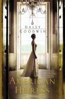 Cover image for The American heiress : a novel / Daisy Goodwin.