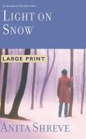 Cover image for Light on snow [large print] : a novel / Anita Shreve.
