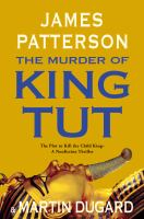 Cover image for The murder of King Tut : the plot to kill the child king-- a nonfiction thriller / James Patterson and Martin Dugard.