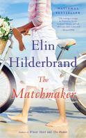 Cover image for The matchmaker : a novel / Elin Hilderbrand.