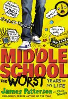 Cover image for Middle school, the worst years of my life : the worst years of my life / James Patterson and Chris Tebbetts ; illustrated by Laura Park.