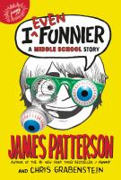 Cover image for I even funnier : a middle school story / James Patterson and Chris Grabenstein ; illustrated by Laura Park.
