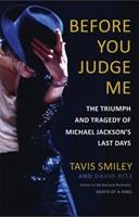 Cover image for Before you judge me : the triumph and tragedy of Michael Jackson's last days / Tavis Smiley and David Ritz.