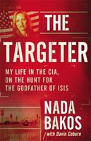 Cover image for The targeter : my life in the CIA, hunting terrorists and challenging the White House / Nada Bakos with David Coburn.