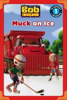 """Cover image for Bob the builder. Muck on ice / adapted by Emily Sollinger ; based on the episode """"Muck on ice,"""" written by Douglas Wood."""