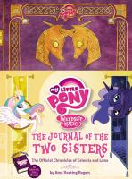 Cover image for The journal of the two sisters : the official chronicles of Celestia and Luna / by Amy Keating Rogers.