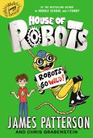 Cover image for Robots go wild / James Patterson and Chris Grabenstein ; illustrated by Juliana Neufeld.