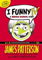Cover image for I funny TV : a middle school story / James Patterson and Chris Grabenstein ; illustrated by Laura Park.