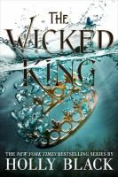 Cover image for The wicked king / Holly Black ; [illustrations by Kathleen Jennings].