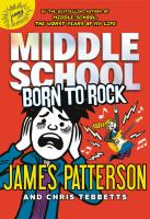 Cover image for Middle school : born to rock / James Patterson and Chris Tebbetts ; illustrated by Neil Swaab.