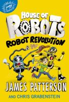 Cover image for Robot revolution / James Patterson and Chris Grabenstein ; illustrated by Juliana Neufeld.