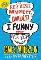 Cover image for The nerdiest, wimpiest, dorkiest I funny ever / James Patterson and Chris Grabenstein ; illustrations by Jomike Tejido and Laura Park.
