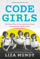 Cover image for Code girls : the true story of the American women who secretly broke codes in World War II / Liza Mundy.