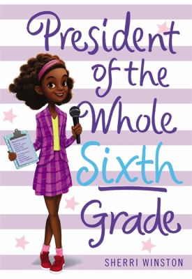 Cover image for President of the whole sixth grade / Sherri Winston.
