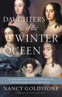 Cover image for Daughters of the Winter Queen : four remarkable sisters, the crown of Bohemia, and the enduring legacy of Mary, Queen of Scots / Nancy Goldstone.