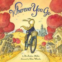 Cover image for Wherever you go / by Pat Zietlow Miller ; illustrated by Eliza Wheeler.