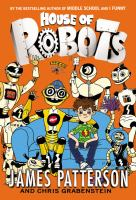 Cover image for House of robots / James Patterson and Chris Grabenstein ; illustrated by Juliana Neufeld.