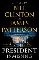 Cover image for The president is missing : a novel / Bill Clinton, James Patterson.