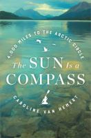 Cover image for The sun is a compass : a 4,000-mile journey into the Alaskan wilds / Caroline Van Hemert.
