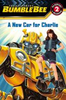 Cover image for Transformers : Bumblebee, A new car for Charlie / adapted by Trey King ; illustrations by Guido Guidi and Hasbro.