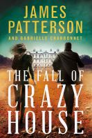 Cover image for The fall of Crazy House / James Patterson and Gabrielle Charbonnet.