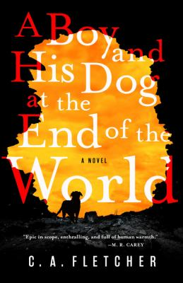 Cover image for A boy and his dog at the end of the world / C.A. Fletcher.