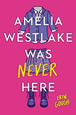 Cover image for Amelia Westlake was never here / Erin Gough.