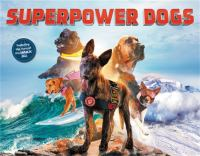Cover image for Superpower dogs / by Taran, George, Daniel, and Dominic ; photographs by Danny Wilcox Frazier.