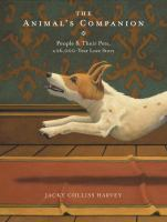 Cover image for The animal's companion : people & their pets, a 26,000-year love story / Jacky Colliss Harvey.