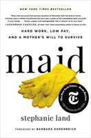 Cover image for Maid : hard work, low pay, and a mother's will to survive / Stephanie Land ; foreword Barbara Ehrenreich.
