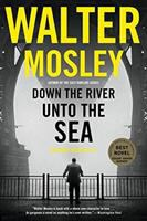 Cover image for Down the river unto the sea / Walter Mosley.