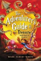Cover image for The adventurer's guide to treasure (and how to steal it) / Wade Albert White ; illustrations by Mariano Epelbaum.