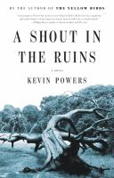 Cover image for A shout in the ruins : a novel / Kevin Powers.
