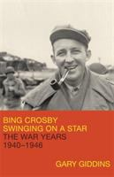 Cover image for Bing Crosby : swinging on a star, the war years, 1940-1946 / Gary Giddins.