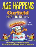 Cover image for Age happens : Garfield hits the big 4-0 / by Jim Davis ; foreword by Lin-Manuel Miranda.