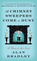 Cover image for As chimney sweepers come to dust : a Flavia de Luce novel / Alan Bradley.