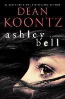 Cover image for Ashley Bell : a novel / Dean Koontz.