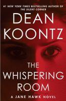Cover image for The whispering room : a Jane Hawk novel / Dean Koontz.