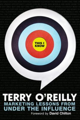 Cover image for This I know : marketing lessons from under the influence / Terry O'Reilly.