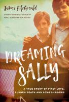 Cover image for Dreaming Sally : a true story of first love, sudden death and long shadows / James FitzGerald.