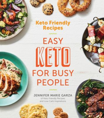 Cover image for Keto friendly recipes : easy keto for busy people / Jennifer Marie Garza ; photography by Ghazalle Badiozamani.