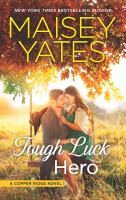 Cover image for Tough luck hero / Maisey Yates.