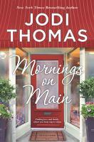 Cover image for Mornings on Main / Jodi Thomas.