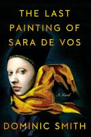 Cover image for The last painting of Sara de Vos : [a novel] / Dominic Smith.