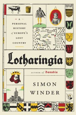 Cover image for Lotharingia : a personal history of Europe's lost country / Simon Winder.