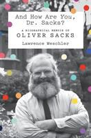 Cover image for And how are you, Dr. Sacks? : a biographical memoir of Oliver Sacks / Lawrence Weschler.