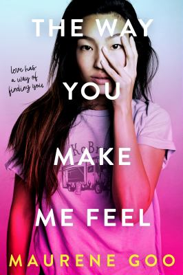 Cover image for The way you make me feel / Maurene Goo.