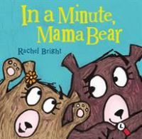 Cover image for In a minute, Mama Bear / Rachel Bright.