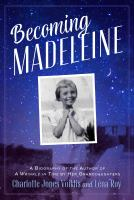 Cover image for Becoming Madeleine : a biography of the author of A wrinkle in time by her granddaughters / Charlotte Jones Voiklis and Léna Roy.